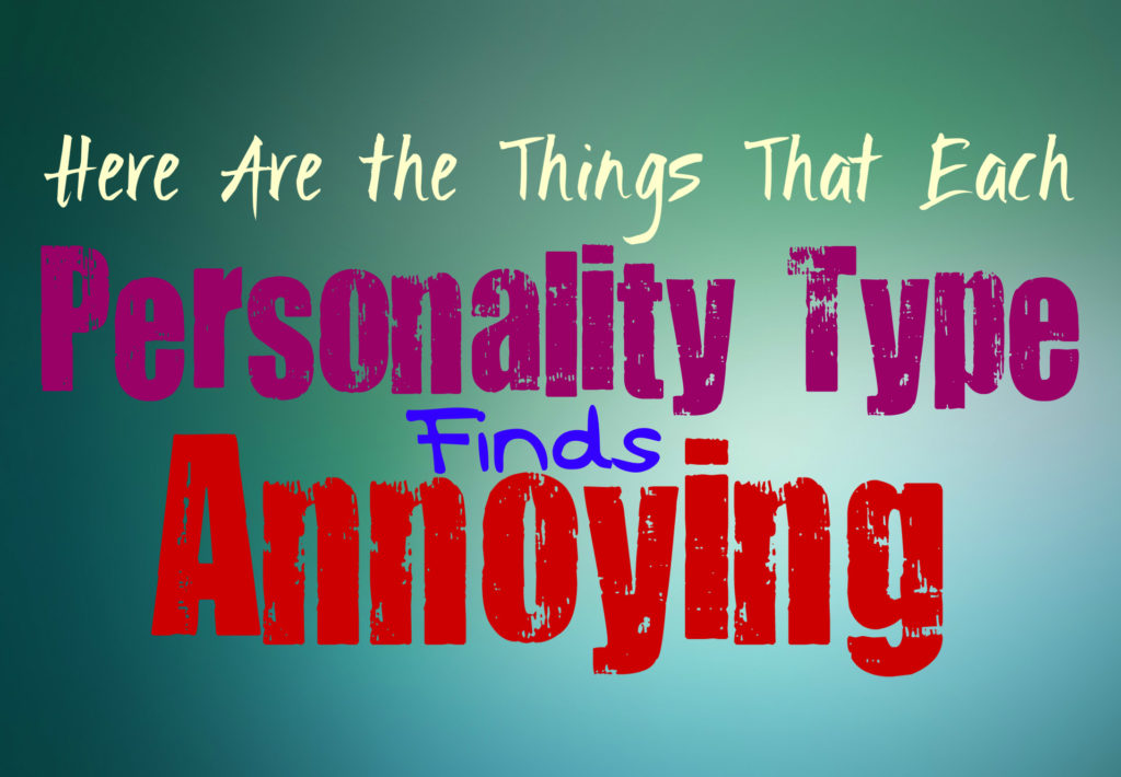 The Things That Each Personality Type Finds Annoying