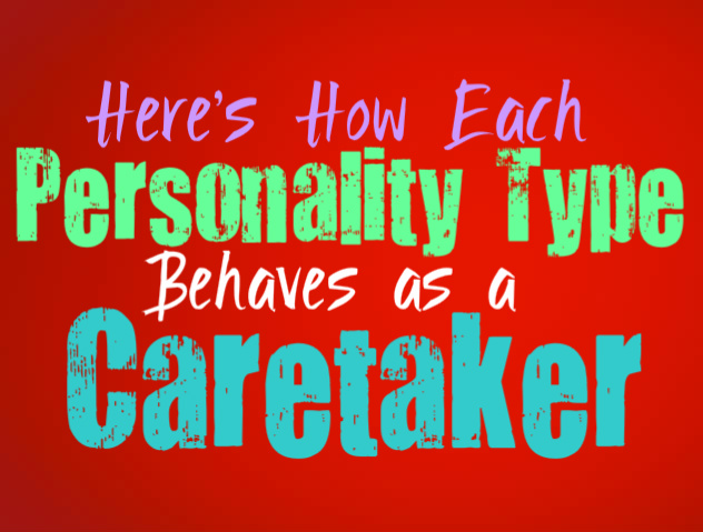 Here's How Each Personality Type Behaves as a Caretaker