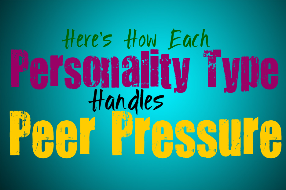 Here's How Each Personality Type Handles Peer Pressure