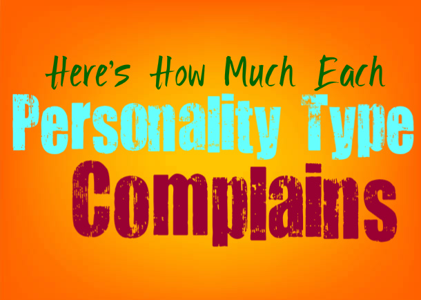 Here's How Much Each Personality Type Complains
