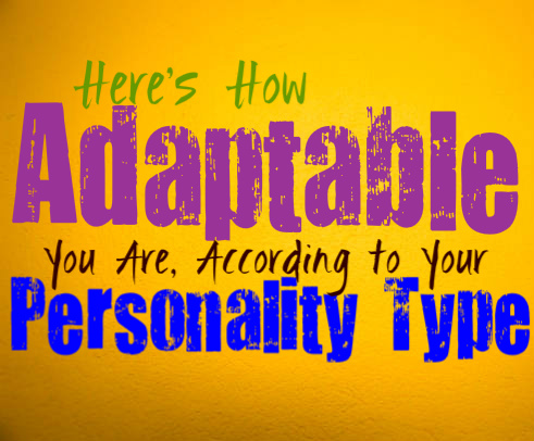 Here's How Adaptable You Are, According to Your Personality Type