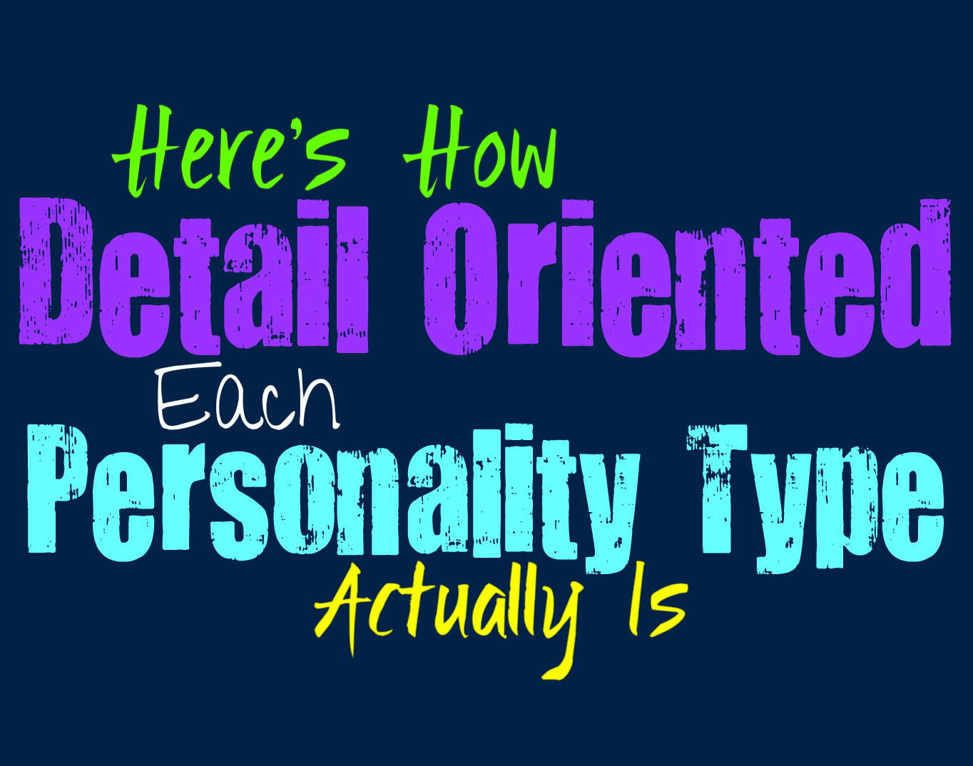 heres how detail oriented each personality type actually is