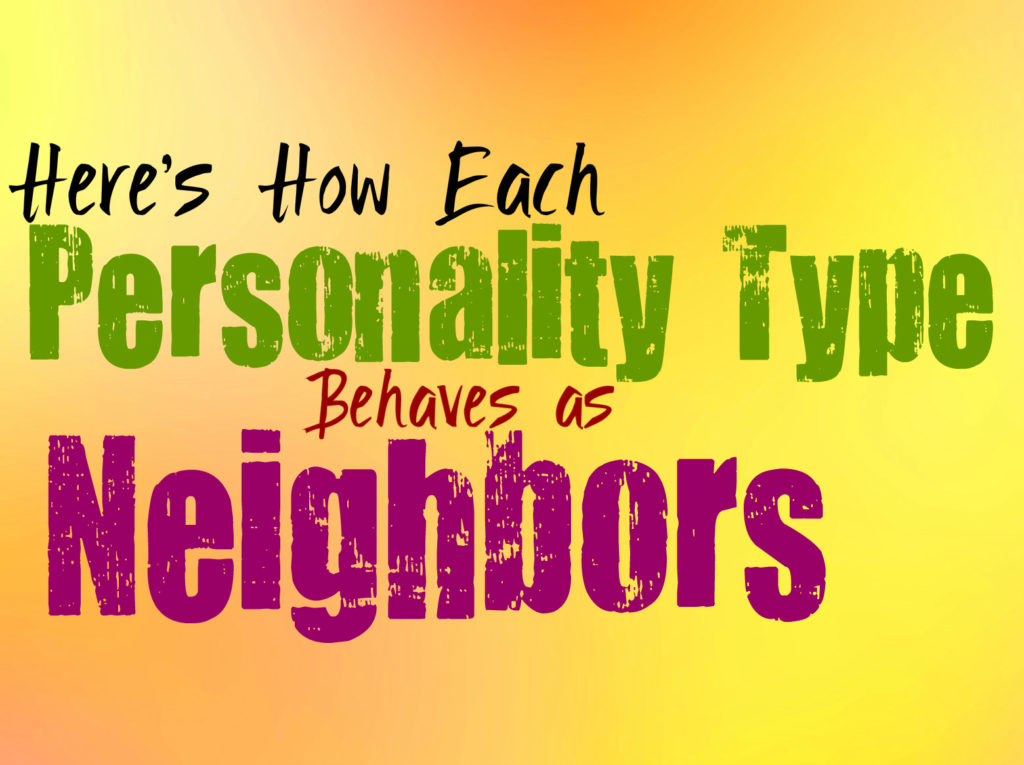 Here's How Each Personality Type Behaves as Neighbors