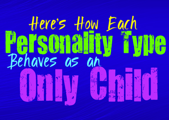 Here's How Each Personality Type Behaves as an Only Child