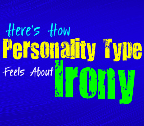 Here's How Each Personality Type Feels About Irony