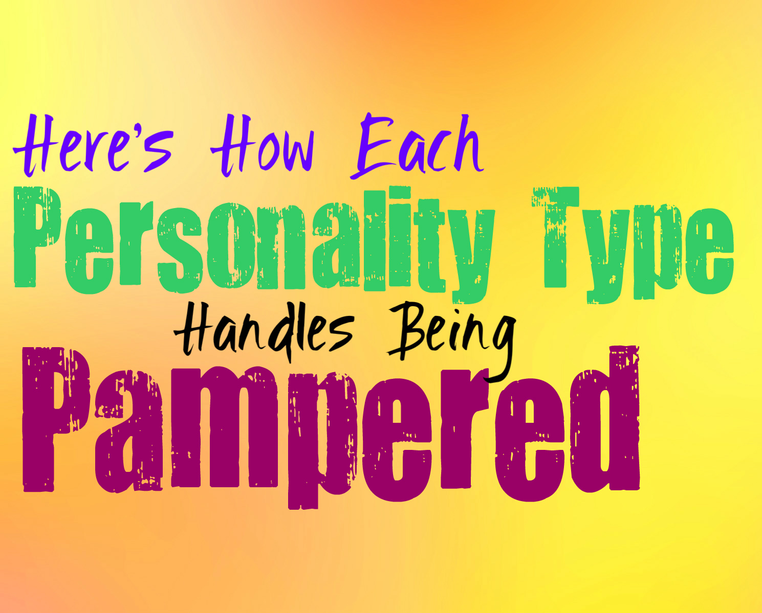 Here's How Each Personality Type Handles Being Pampered