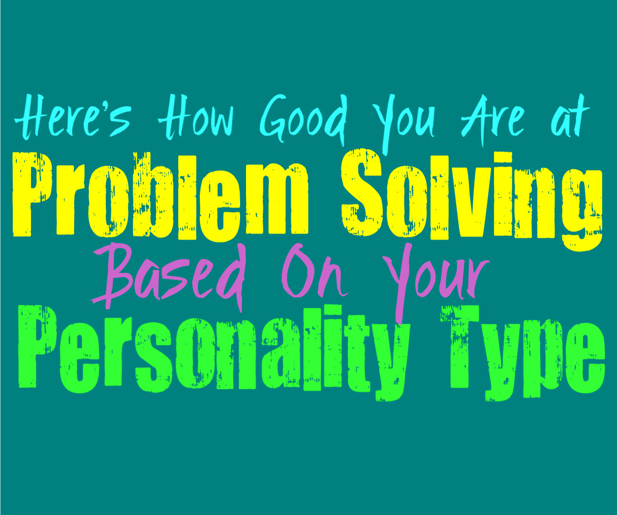 Here's How Good You Are at Problem Solving, Based on Your