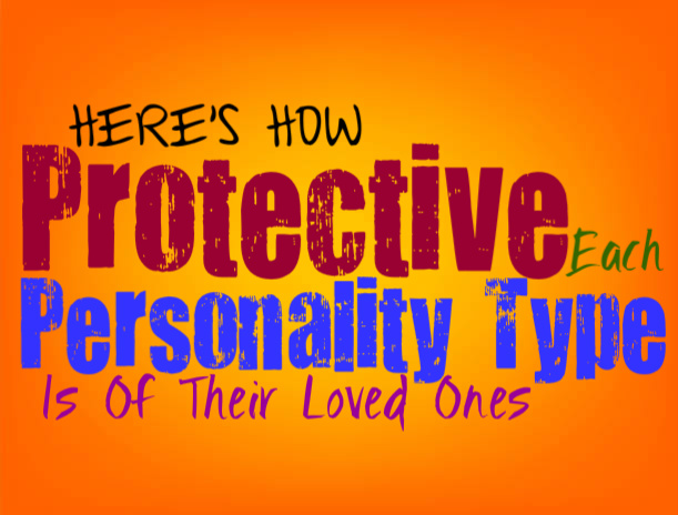 Here's How Protective Each Personality Type Is of Their Loved Ones