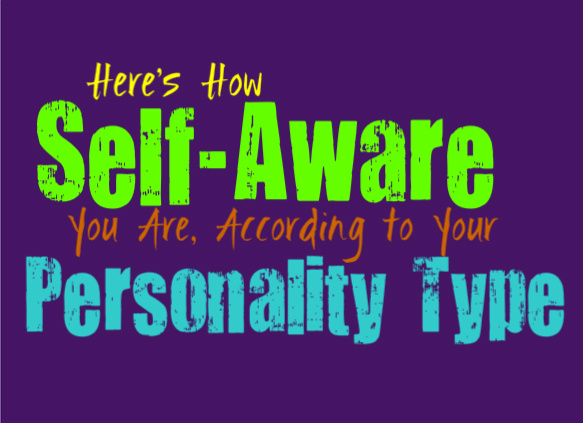 Here's How Self-Aware You Are, According to Your Personality Type