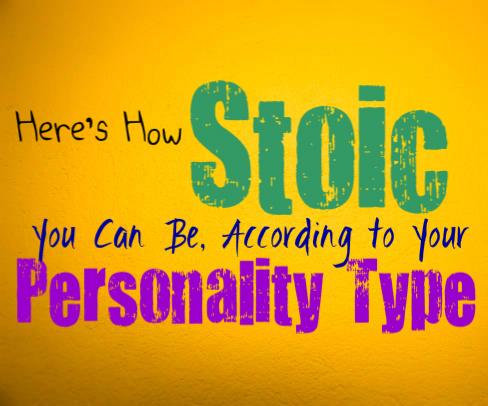Here's How Stoic You Can Be, Based on Your Personality Type