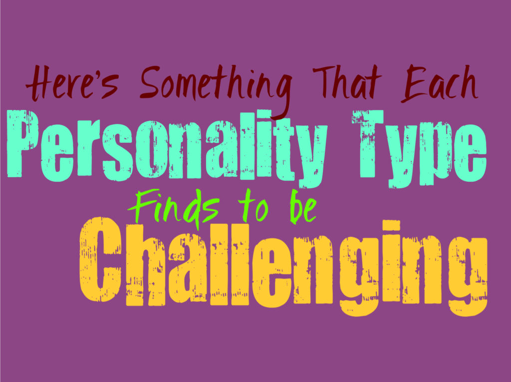 Here's Something That Each Personality Type Finds Challenging