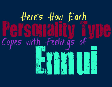 Here's How Each Personality Type Copes with Feelings on Ennui