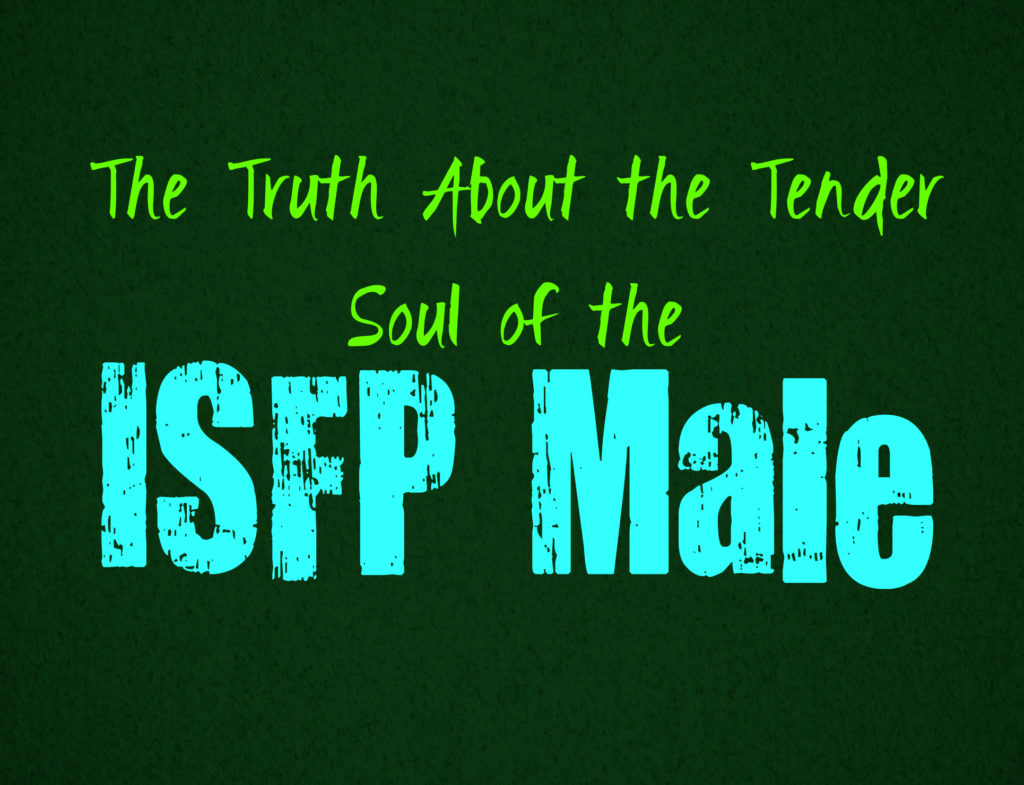 The Truth About the Tender Soul of the ISFP Male