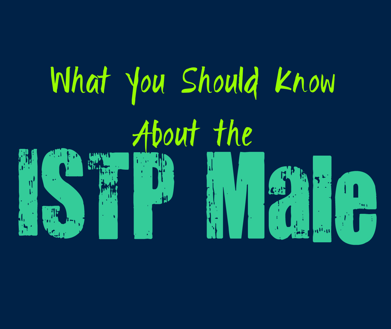 What you should know about the male istp personality for Haute you should know