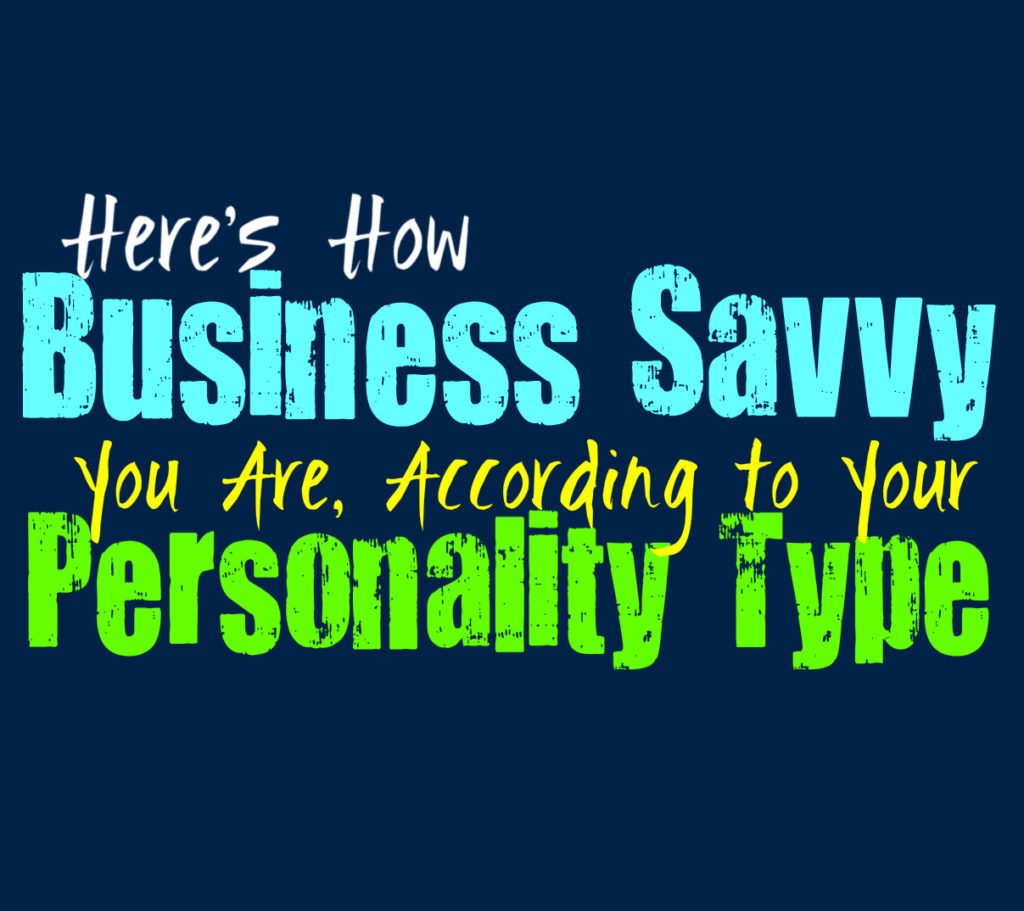 Here's How Business Savvy You Are, According to Your Personality Type