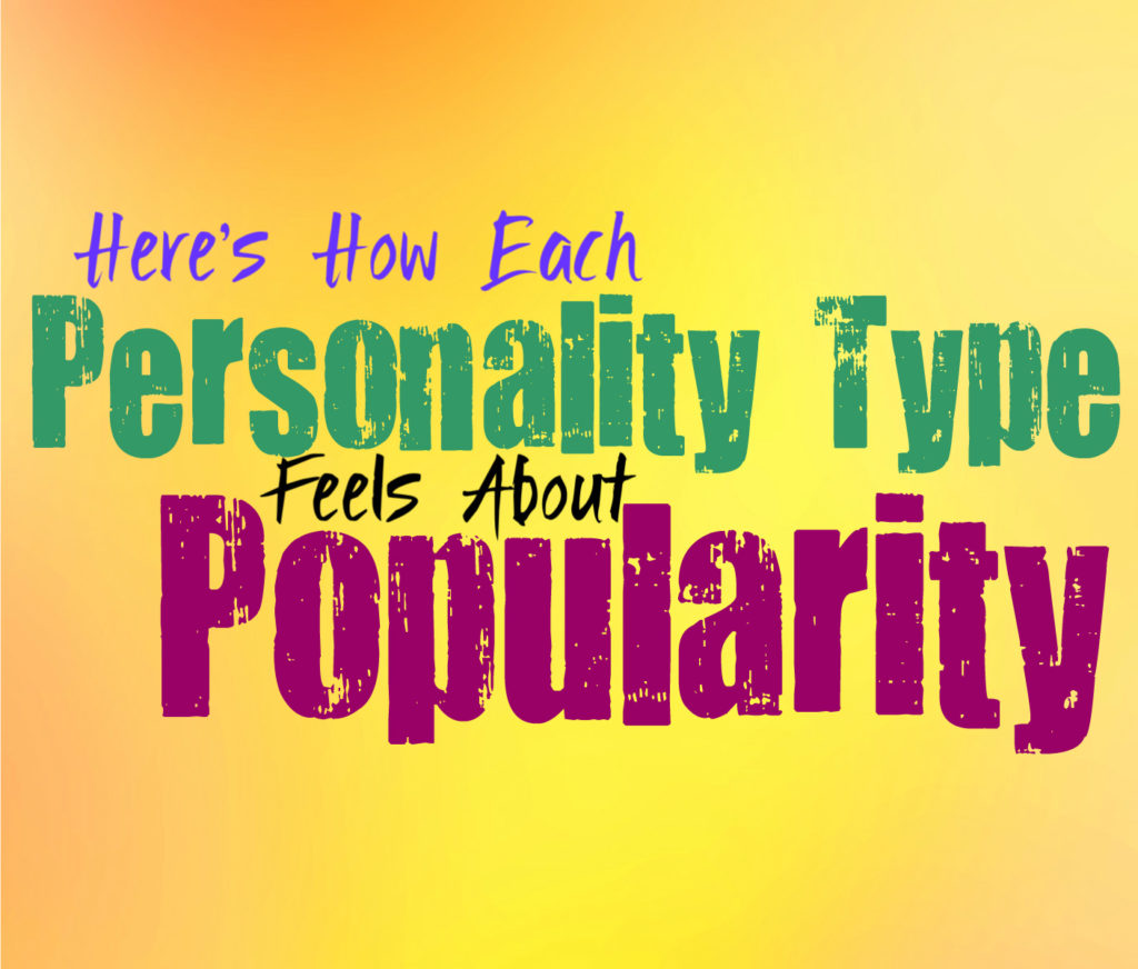 Here's How Each Personality Type Feels About Popularity
