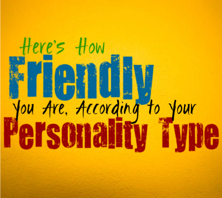 Here's How Friendly You Are, According to Your Personality Type