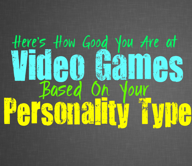 Here's How Good You Are at Video Games, Based On Your Personality Type