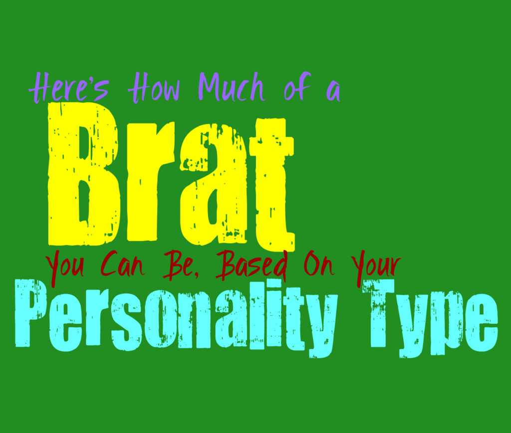 Here's How Much of a Brat You Can Be, Based on Your Personality Type