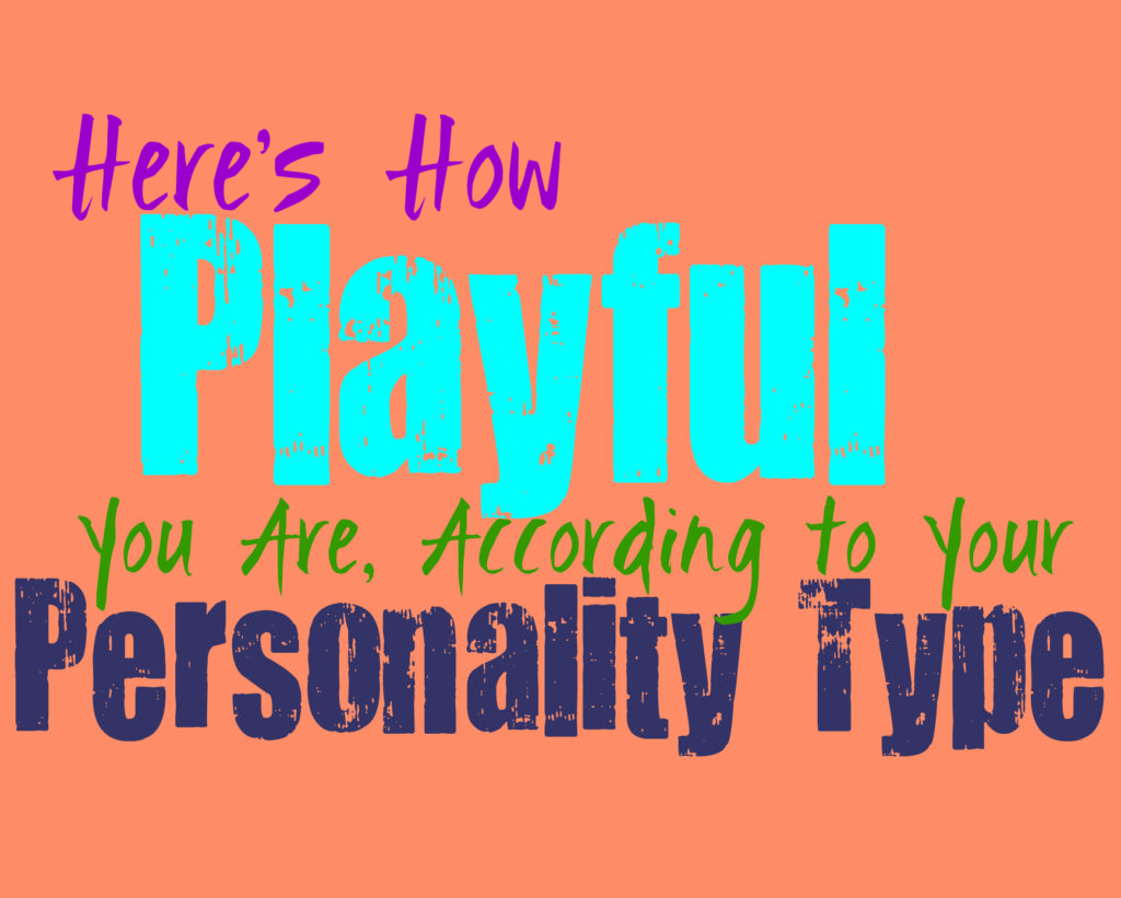 Here's How Playful You Are, According to Your Personality Type