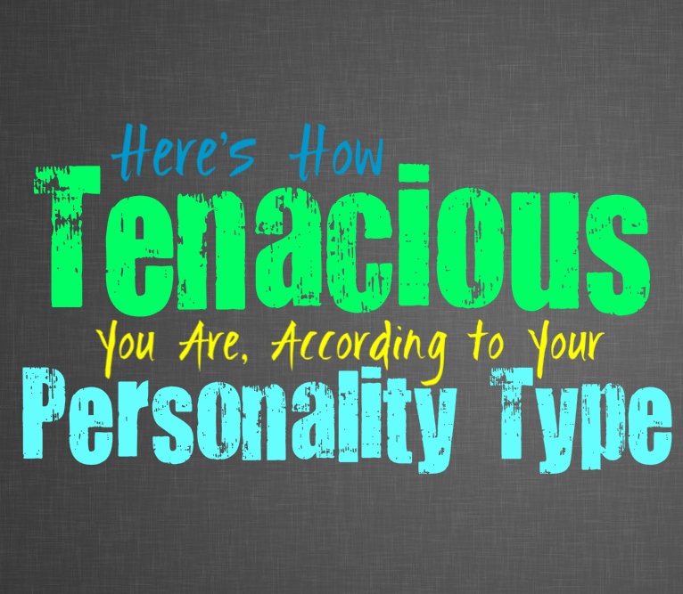 Here's How Tenacious You Are, According to Your Personality Type