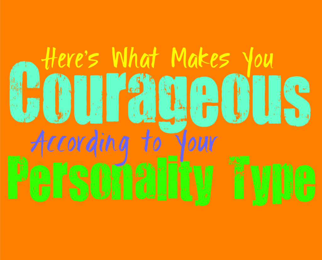 Here's What Makes You Courageous, According to Your Personality Type