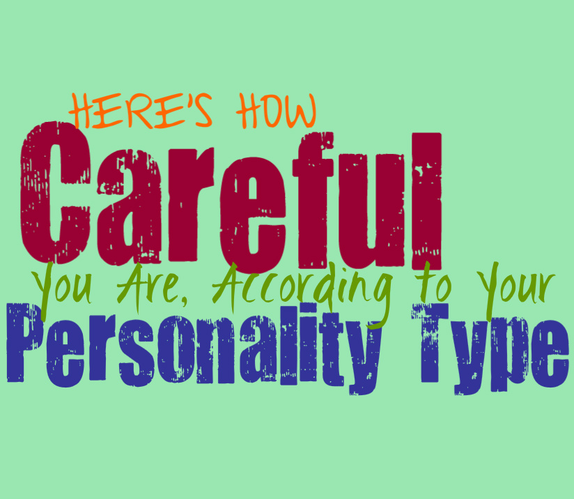Here's How Careful You Are, According to Your Pesronality Type