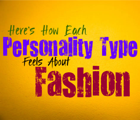Here's How Each Personality Type Feels About Fashion