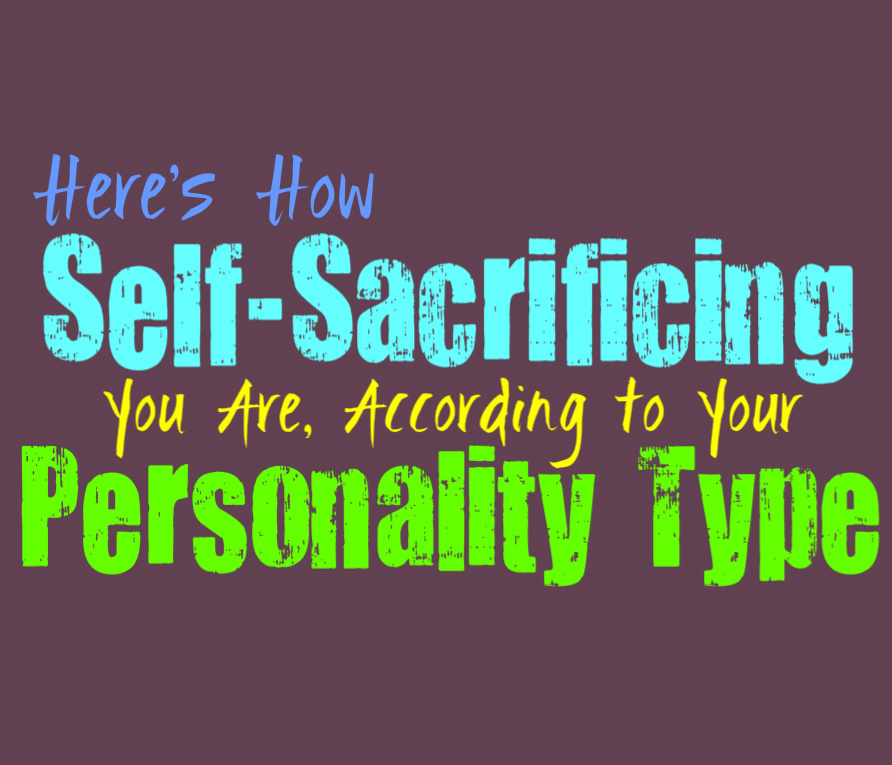 Here's How Self-Sacrificing You Are, According to Your Personality Type