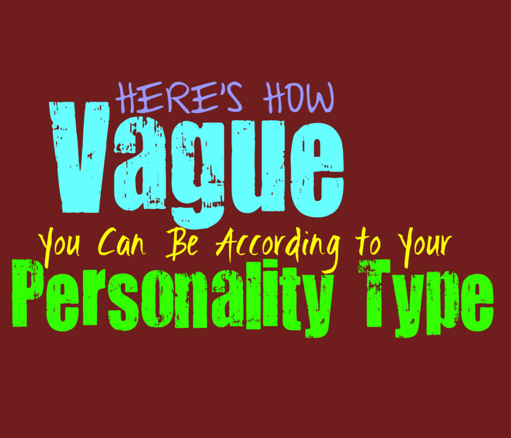 Here's How Vague You Can Be, According to Your Personality Type