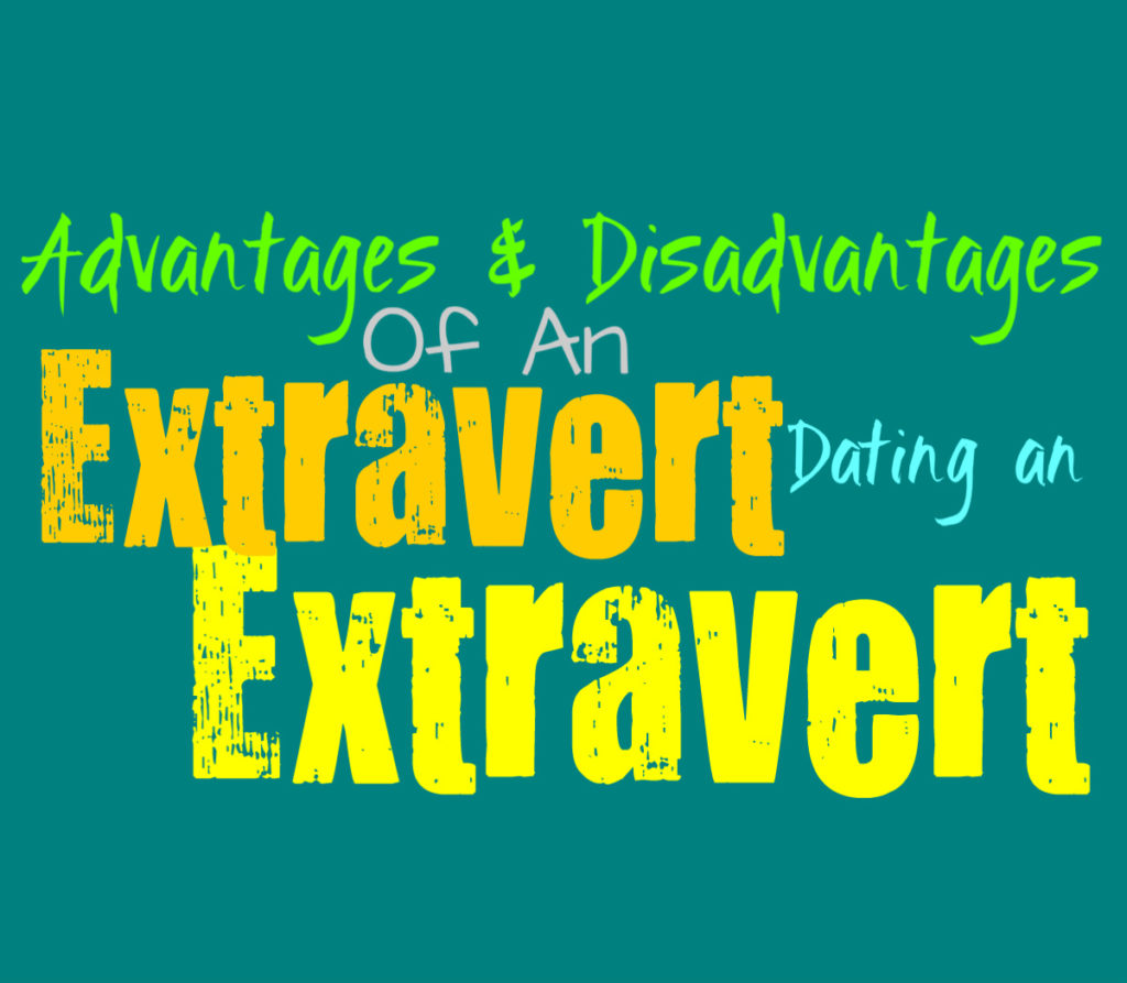 The Advantages and Disadvantages of an Extravert Dating an Extravert