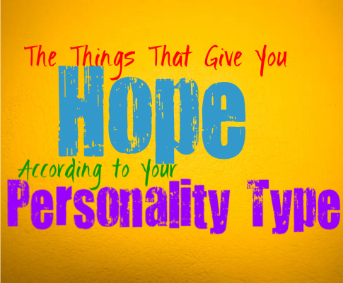 The Things That Give You Hope, According to Your Personality Type