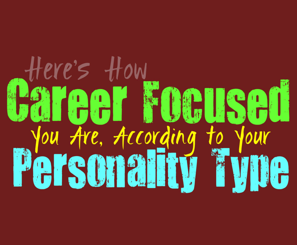 Here's How Career Focused You Are, According to Your Personality Type