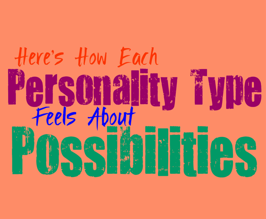 Here's How Each Personality Type Feels About Possibilities