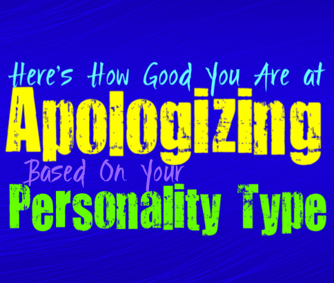 Here's How Good You Are at Apologizing, Based on Your Personality Type