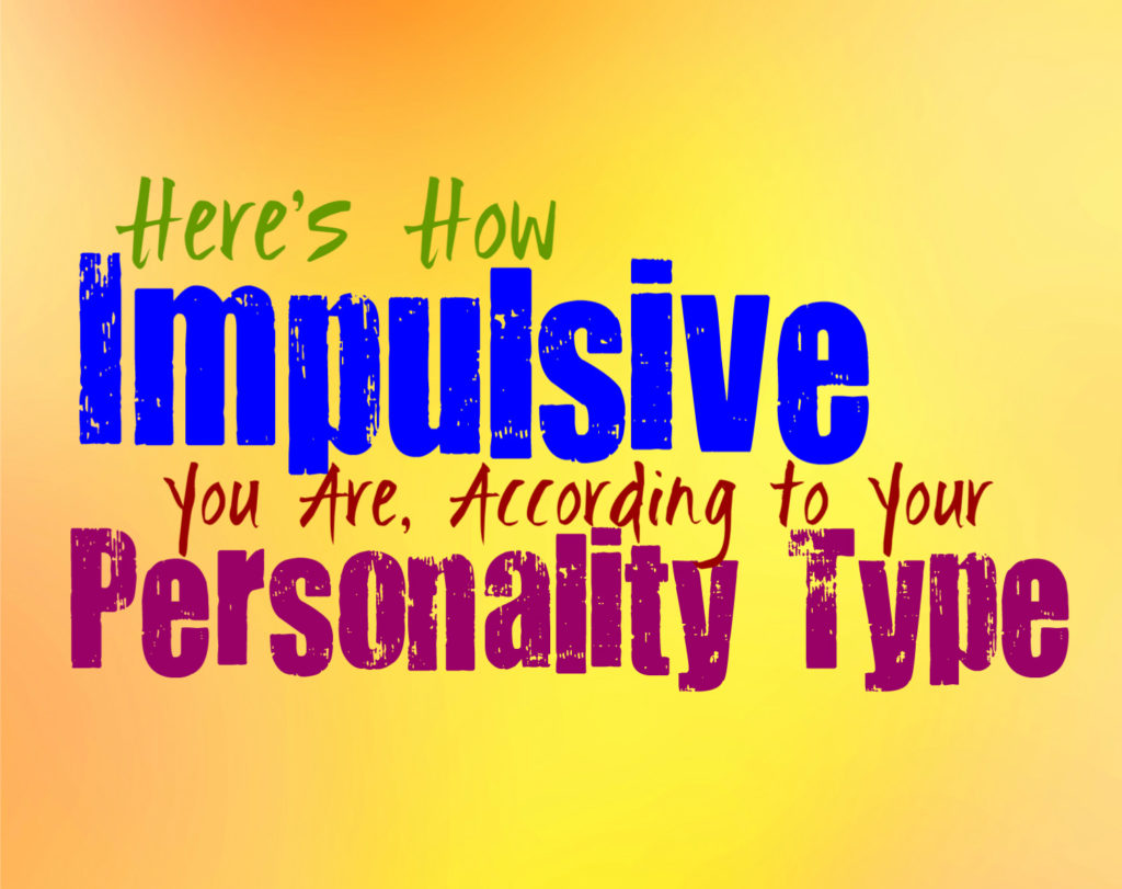 Here's How Impulsive You Are, According to Your Personality Type