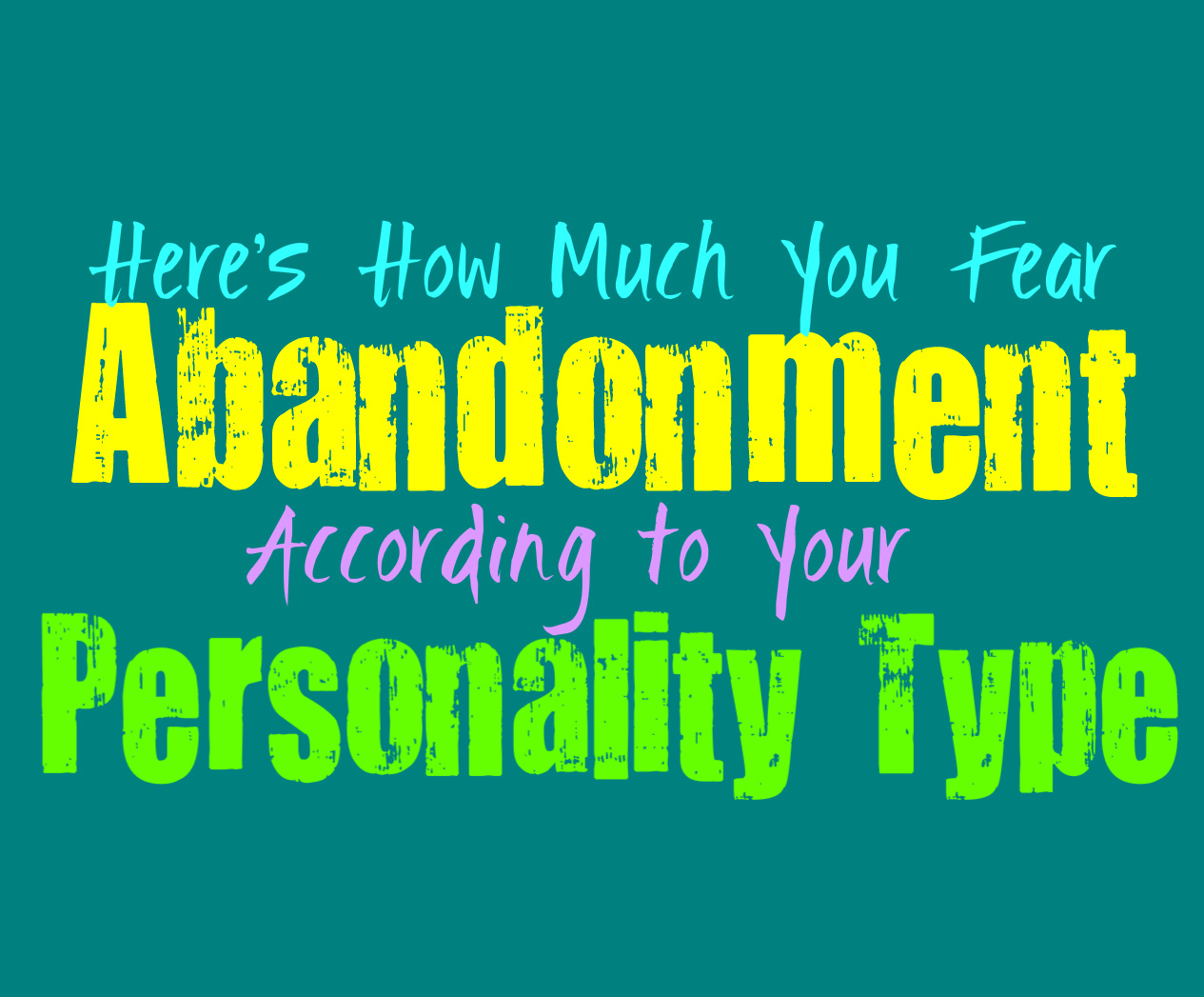 Here's How Much You Fear Abandonment, According To Your