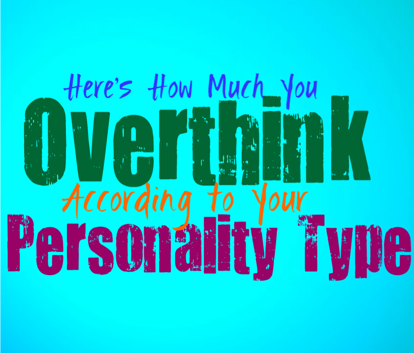 Here's How Much You Overthink, According to Your Personality Type