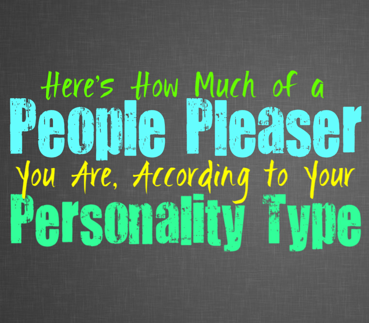 Here's How Much of a People Pleaser You Are, According to Your Personality Type