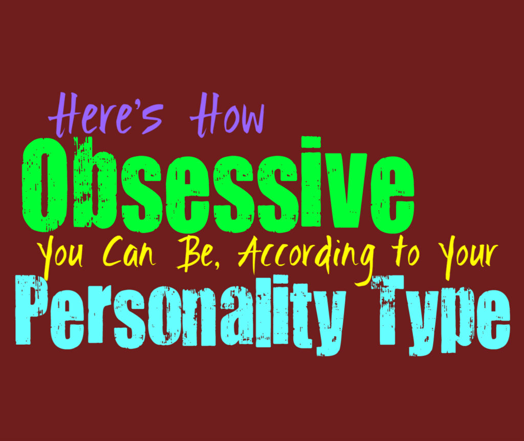 Here's How Obsessive You Can Be, Based on Your Personality Type