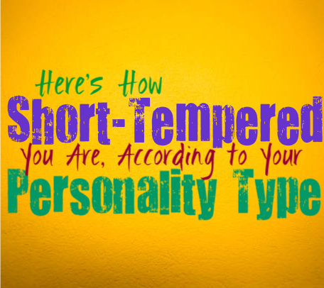Here's How Short-Tempered You Are, According to Your Personality Type