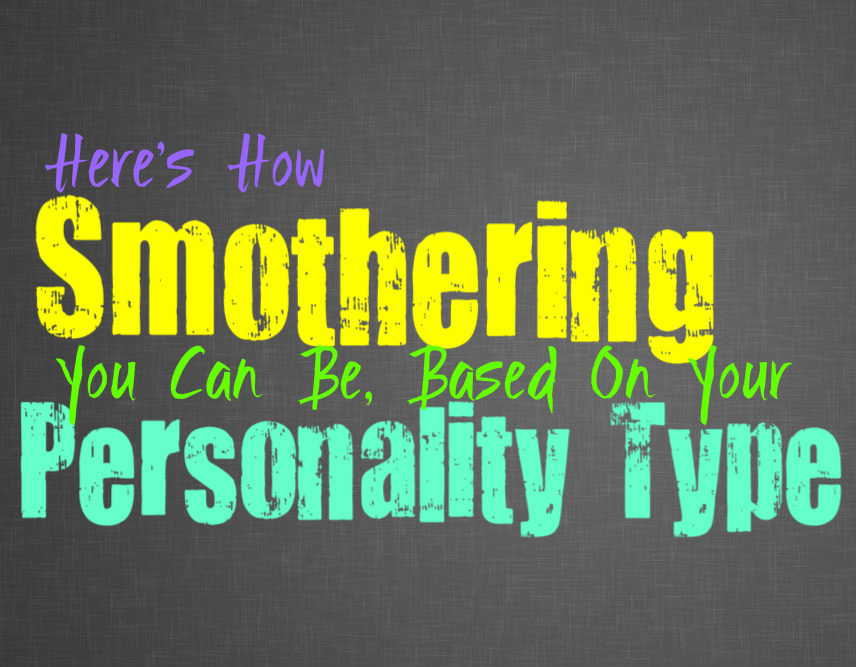 Here's How Smothering You Can Be, Based On Your Personality Type