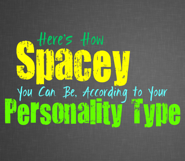 Here's How Spacey You Can Be, According to Your Personality Type