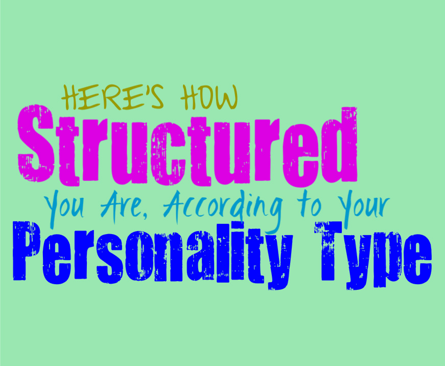 Here's How Structured You Are, According to Your Personality Type