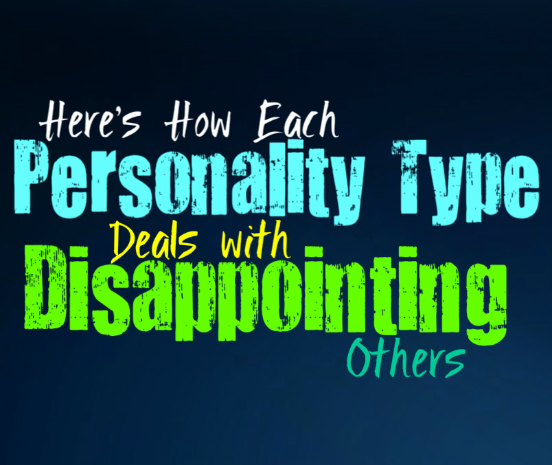 Here's How Each Personality Type Deals with Disappointing Others