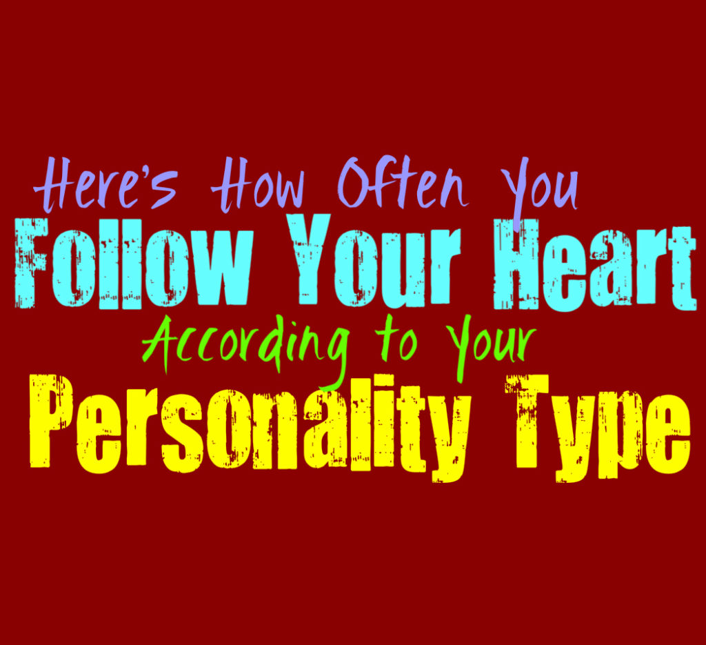 Here's How Often You Follow Your Heart, According to Your Personality Type