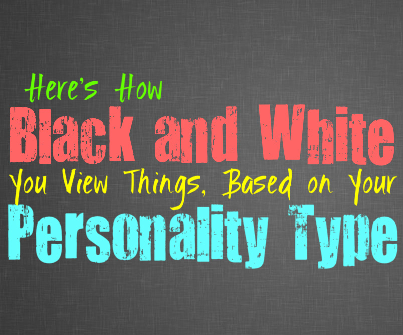 Here's How Black and White You View Things, Based on Your Personality Type