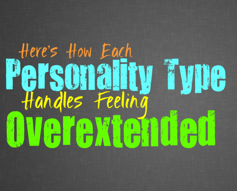 Here's How Each Personality Type Handles Feeling Overextended