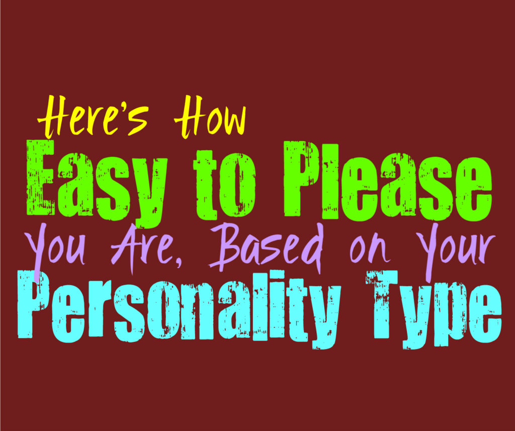 Here's How Easy to Please You Are, Based on Your Personality Type