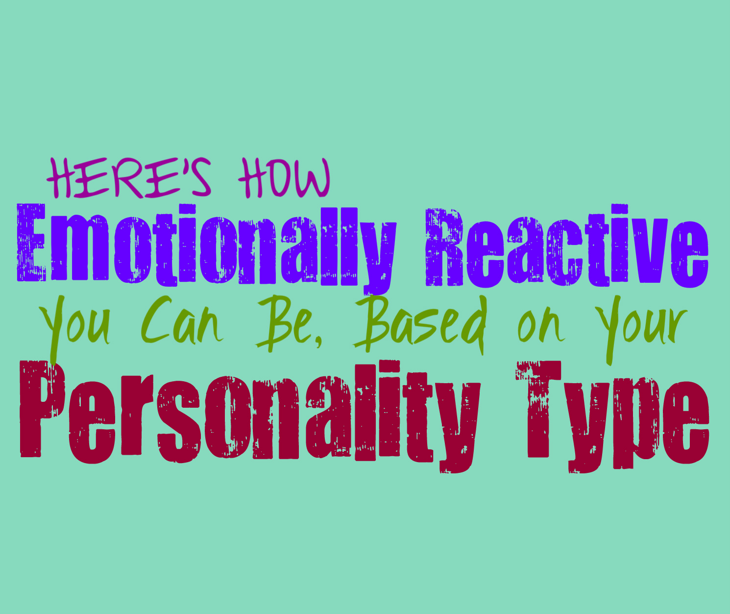 Here's How Emotionally Reactive You Can Be, Based on Your